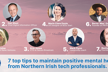 7 top tips to maintain positive mental health from Northern Irish tech professionals.